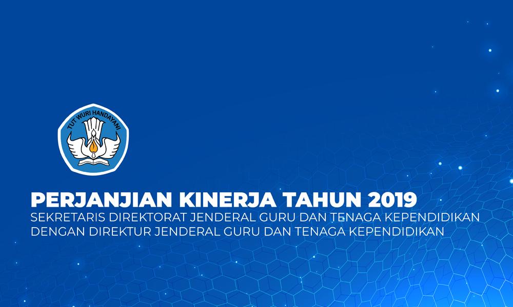 Perjanjian Kinerja Sekretaris Direktorat Jenderal GTK 2019